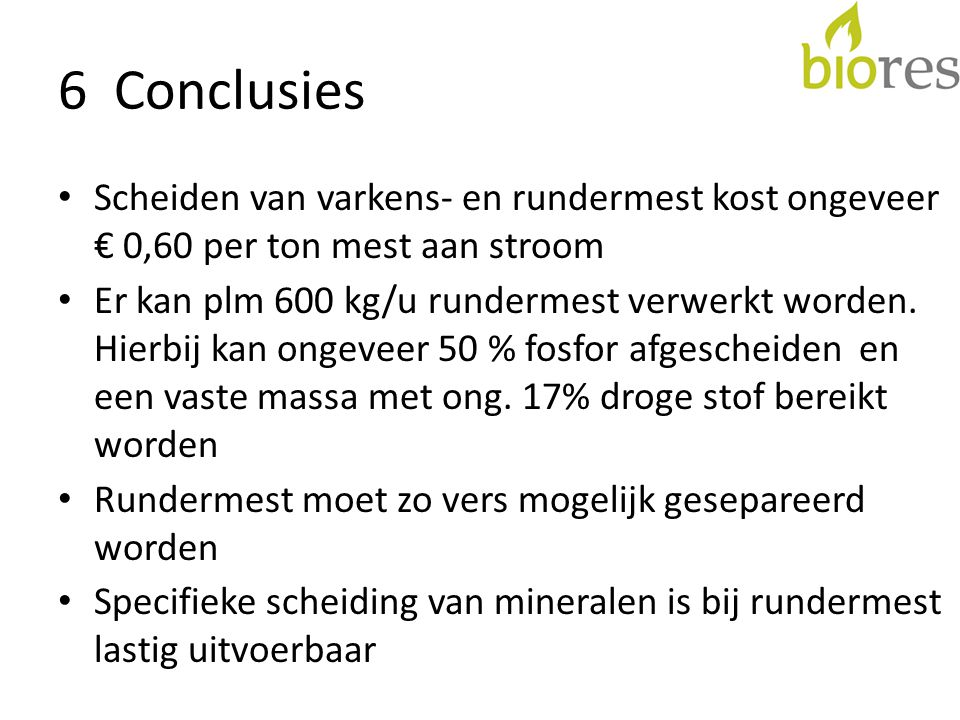 6 Conclusies Scheiden van varkens- en rundermest kost ongeveer € 0,60 per ton mest aan stroom.