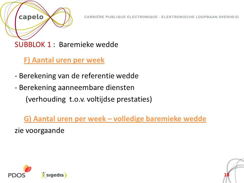 SUBBLOK 1 : Baremieke wedde F) Aantal uren per week - Berekening van de referentie wedde - Berekening aanneembare diensten (verhouding t.o.v.