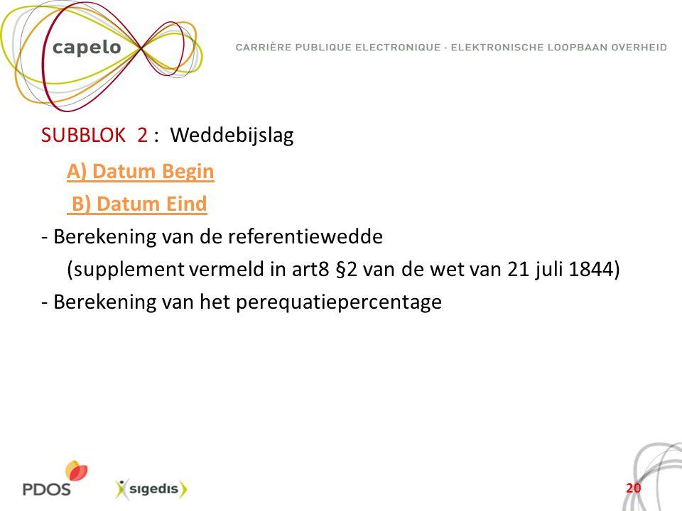 SUBBLOK 2 : Weddebijslag A) Datum Begin B) Datum Eind - Berekening van de referentiewedde (supplement vermeld in art8 §2 van de wet van 21 juli 1844) - Berekening van het perequatiepercentage
