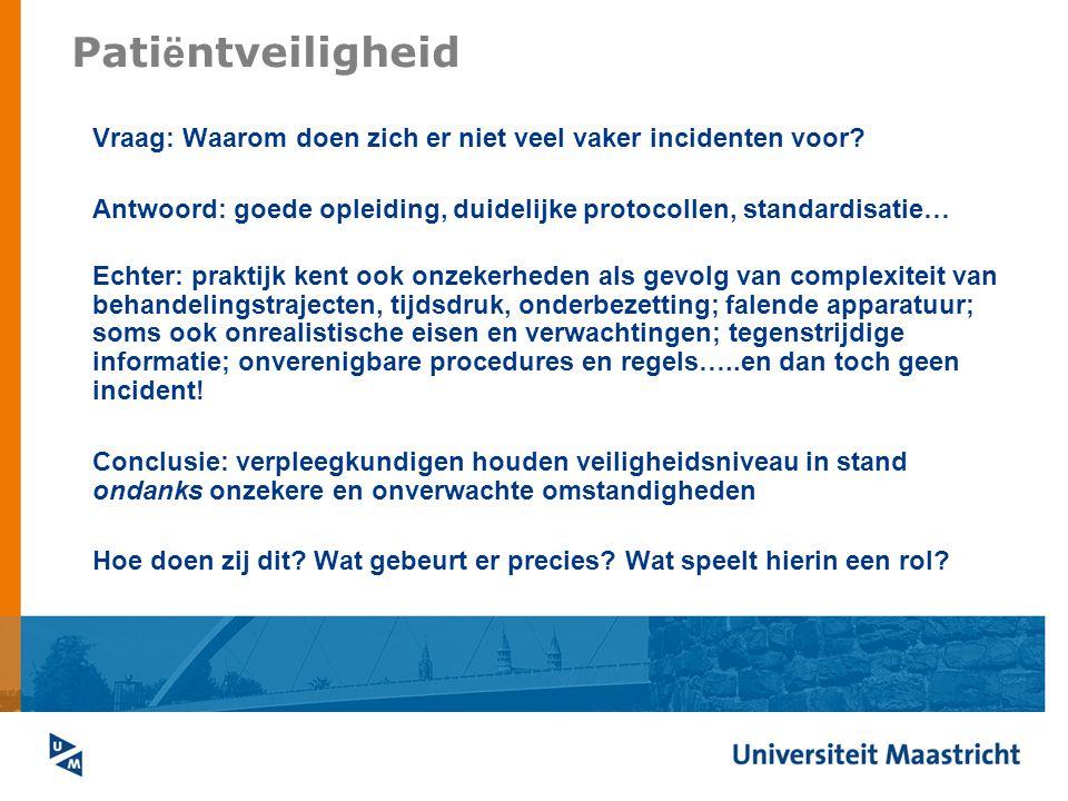 Patiëntveiligheid Vraag: Waarom doen zich er niet veel vaker incidenten voor Antwoord: goede opleiding, duidelijke protocollen, standardisatie…