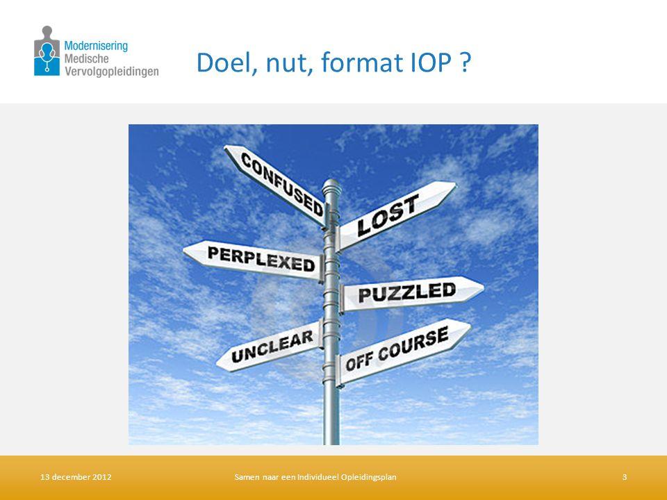 Doel, nut, format IOP Jacuqleine: Kortom, het is volledig onduidelijk wat het IOP is…… 13 december 2012.
