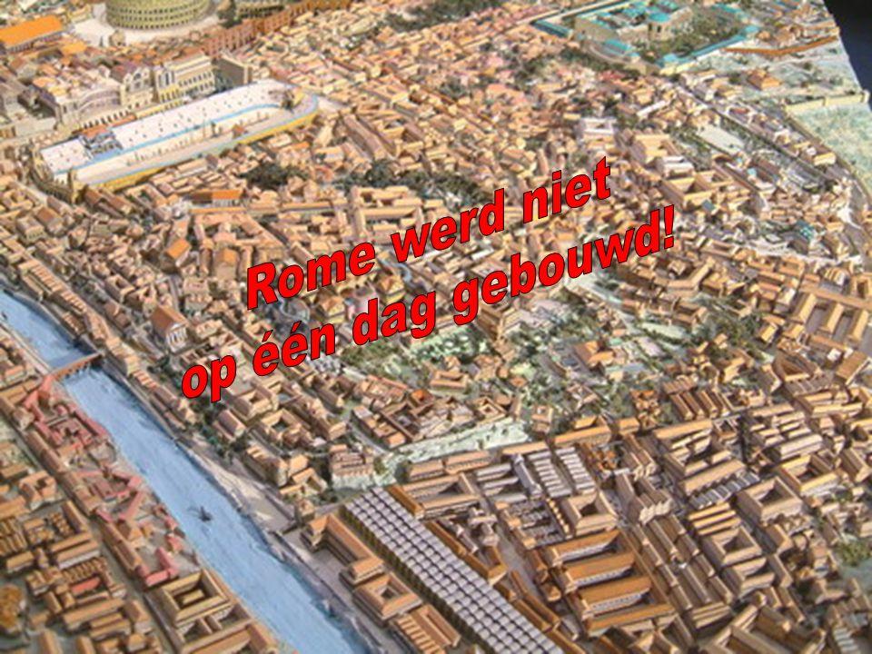 Rome werd niet op één dag gebouwd!