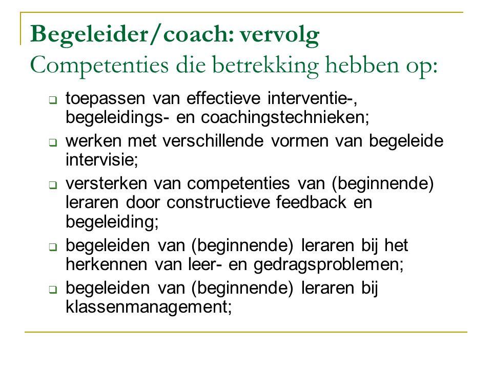 Begeleider/coach: vervolg Competenties die betrekking hebben op: