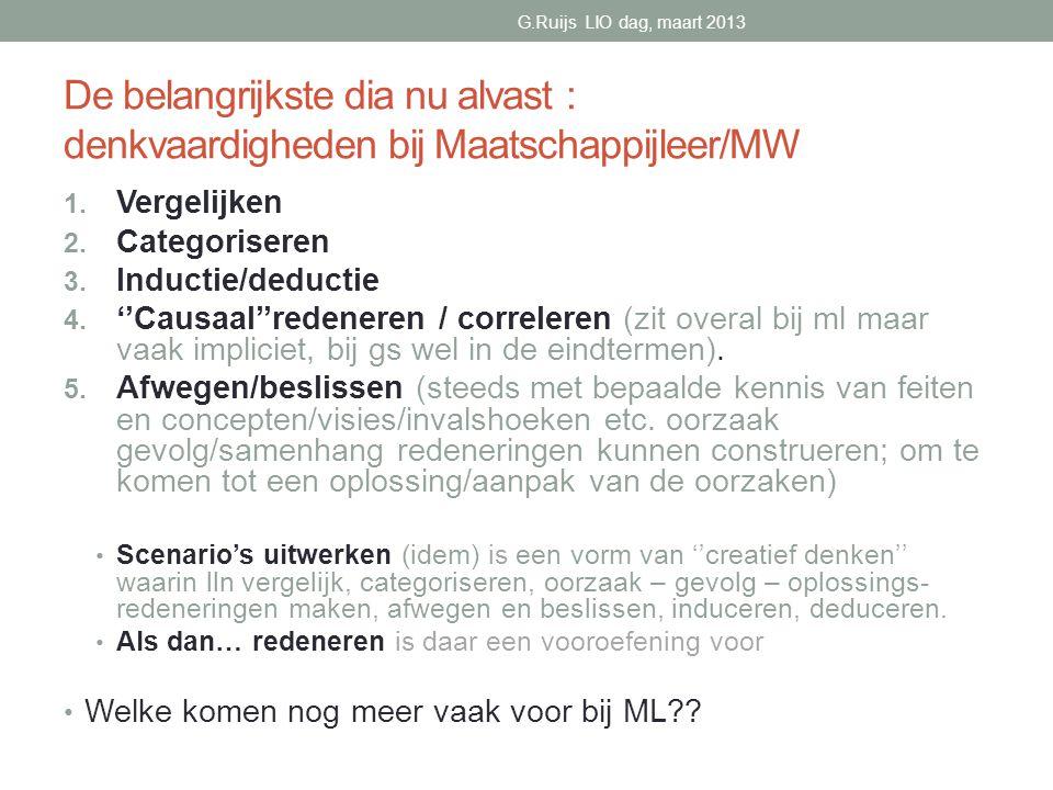 G.Ruijs LIO dag, maart 2013 De belangrijkste dia nu alvast : denkvaardigheden bij Maatschappijleer/MW.