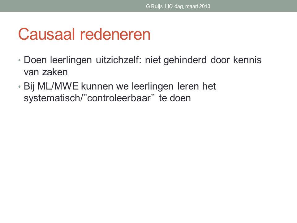 G.Ruijs LIO dag, maart 2013 Causaal redeneren. Doen leerlingen uitzichzelf: niet gehinderd door kennis van zaken.