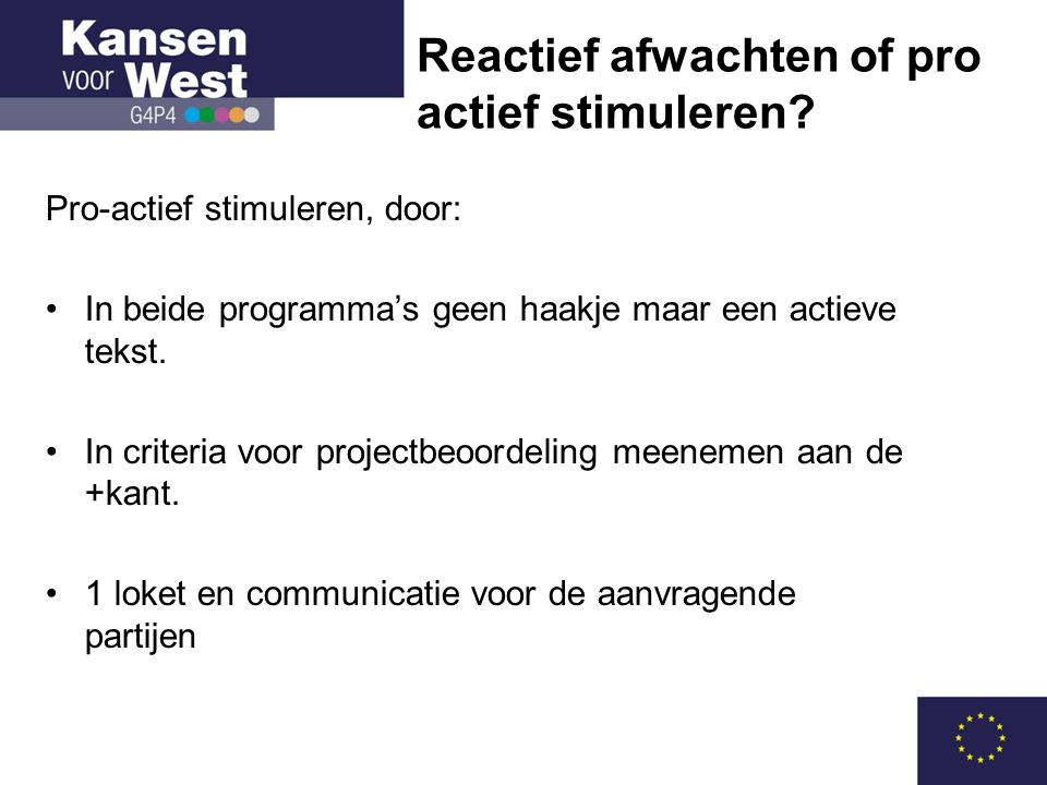 Reactief afwachten of pro actief stimuleren