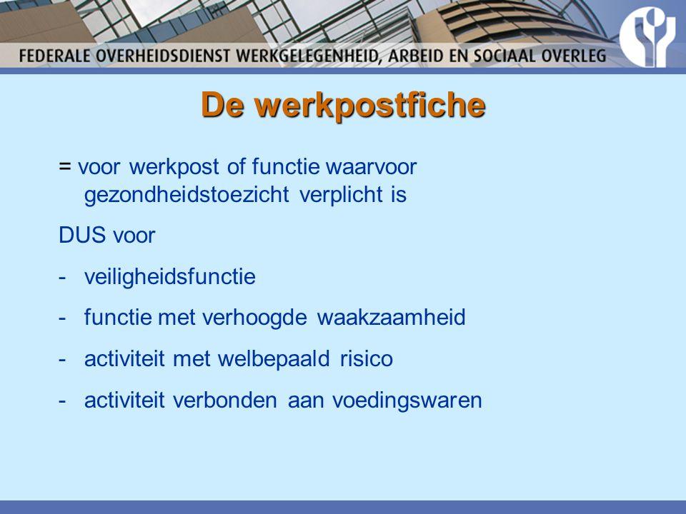 De werkpostfiche = voor werkpost of functie waarvoor gezondheidstoezicht verplicht is. DUS voor. veiligheidsfunctie.