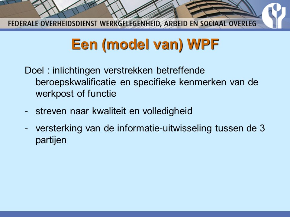 Een (model van) WPF Doel : inlichtingen verstrekken betreffende beroepskwalificatie en specifieke kenmerken van de werkpost of functie.