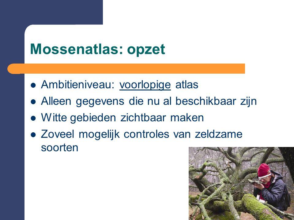 Mossenatlas: opzet Ambitieniveau: voorlopige atlas