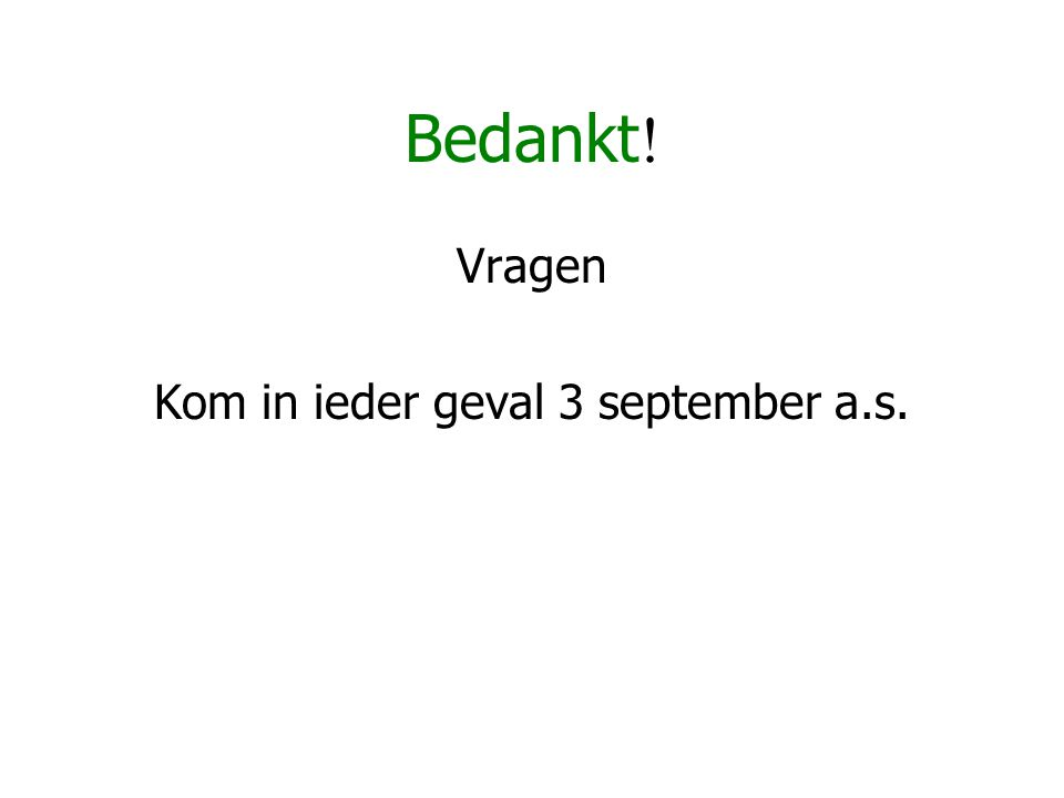 Kom in ieder geval 3 september a.s.