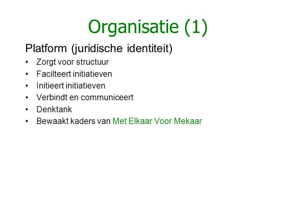 Organisatie (1) Platform (juridische identiteit) Zorgt voor structuur