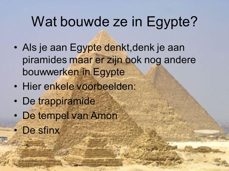 Wat bouwde ze in Egypte Als je aan Egypte denkt,denk je aan piramides maar er zijn ook nog andere bouwwerken in Egypte.