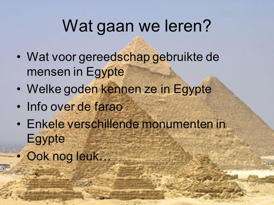 Wat gaan we leren Wat voor gereedschap gebruikte de mensen in Egypte