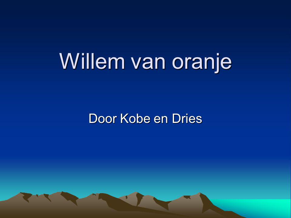 Willem van oranje Door Kobe en Dries Wanneer leefde hij