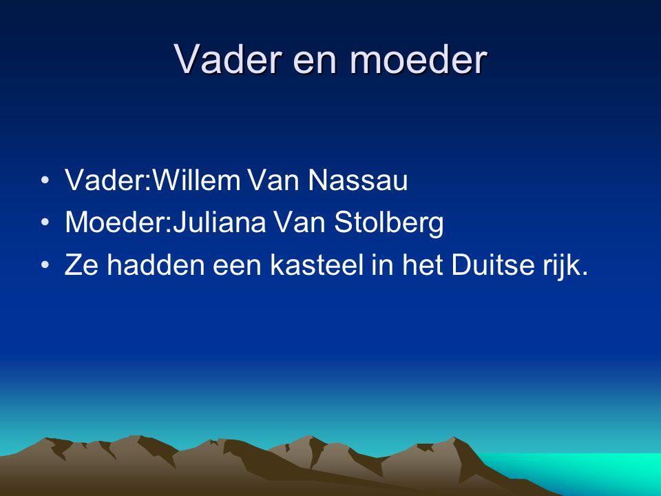 Vader en moeder Vader:Willem Van Nassau Moeder:Juliana Van Stolberg