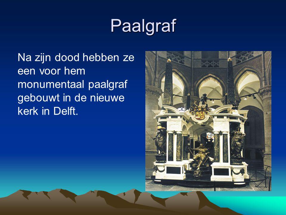 Paalgraf Na zijn dood hebben ze een voor hem monumentaal paalgraf gebouwt in de nieuwe kerk in Delft.