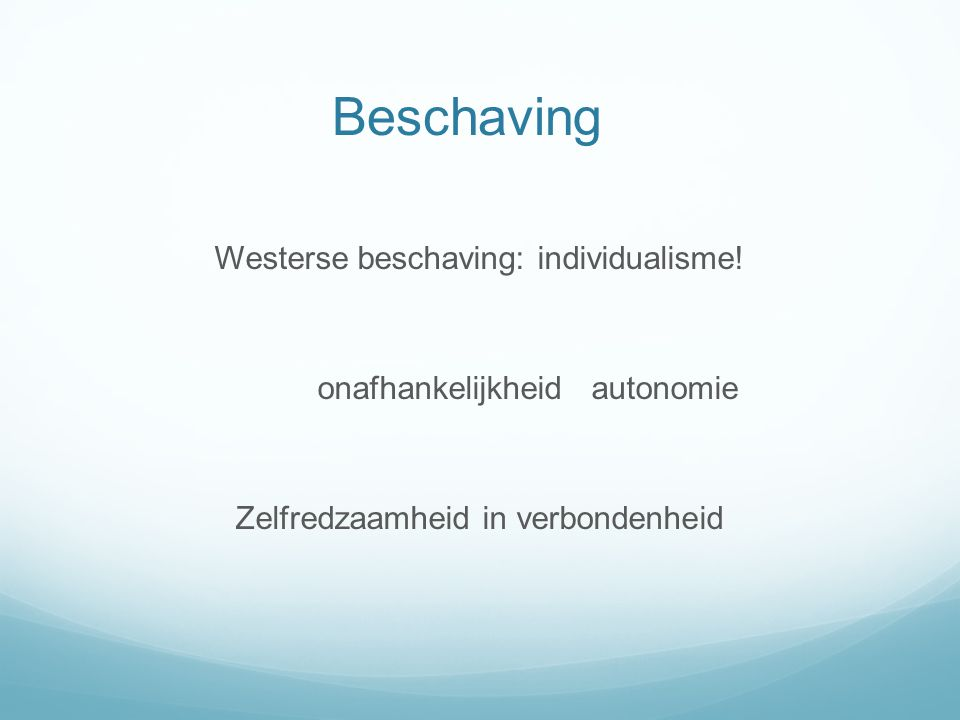 Beschaving Westerse beschaving: individualisme!