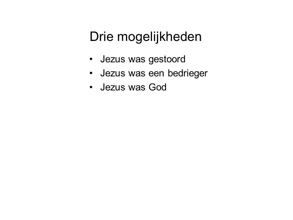 Drie mogelijkheden Jezus was gestoord Jezus was een bedrieger