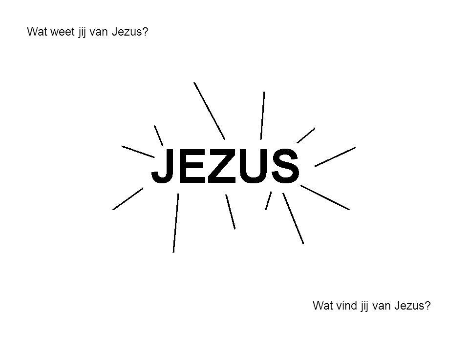 Wat weet jij van Jezus Wat vind jij van Jezus