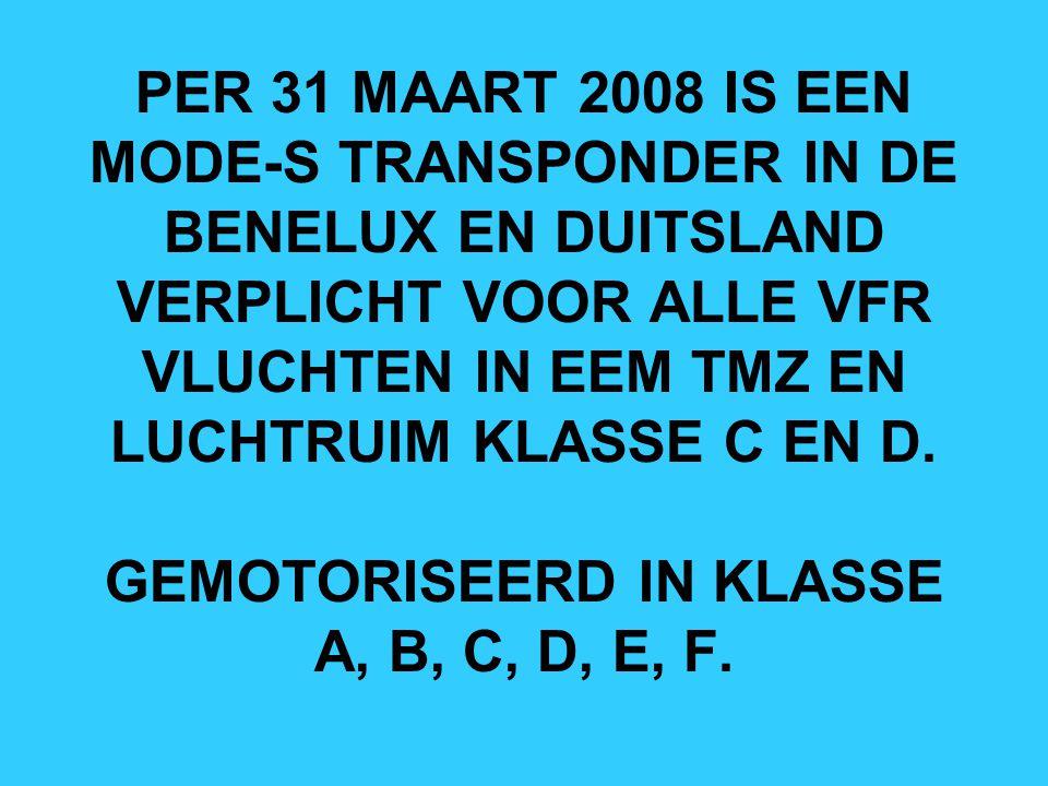 PER 31 MAART 2008 IS EEN MODE-S TRANSPONDER IN DE BENELUX EN DUITSLAND VERPLICHT VOOR ALLE VFR VLUCHTEN IN EEM TMZ EN LUCHTRUIM KLASSE C EN D.