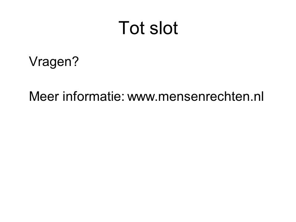 Tot slot Vragen Meer informatie: www.mensenrechten.nl