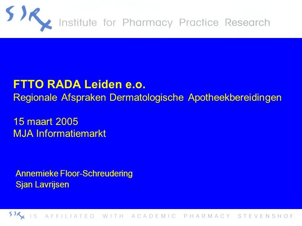 FTTO RADA Leiden e.o. Regionale Afspraken Dermatologische Apotheekbereidingen 15 maart 2005 MJA Informatiemarkt