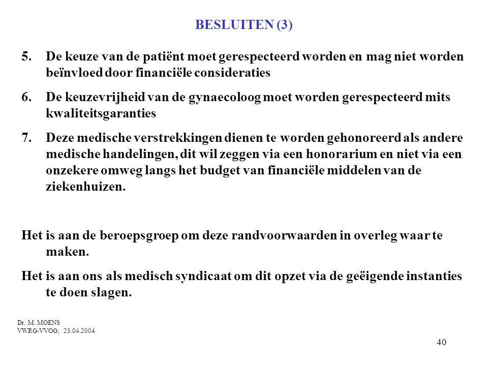 BESLUITEN (3) De keuze van de patiënt moet gerespecteerd worden en mag niet worden beïnvloed door financiële consideraties.