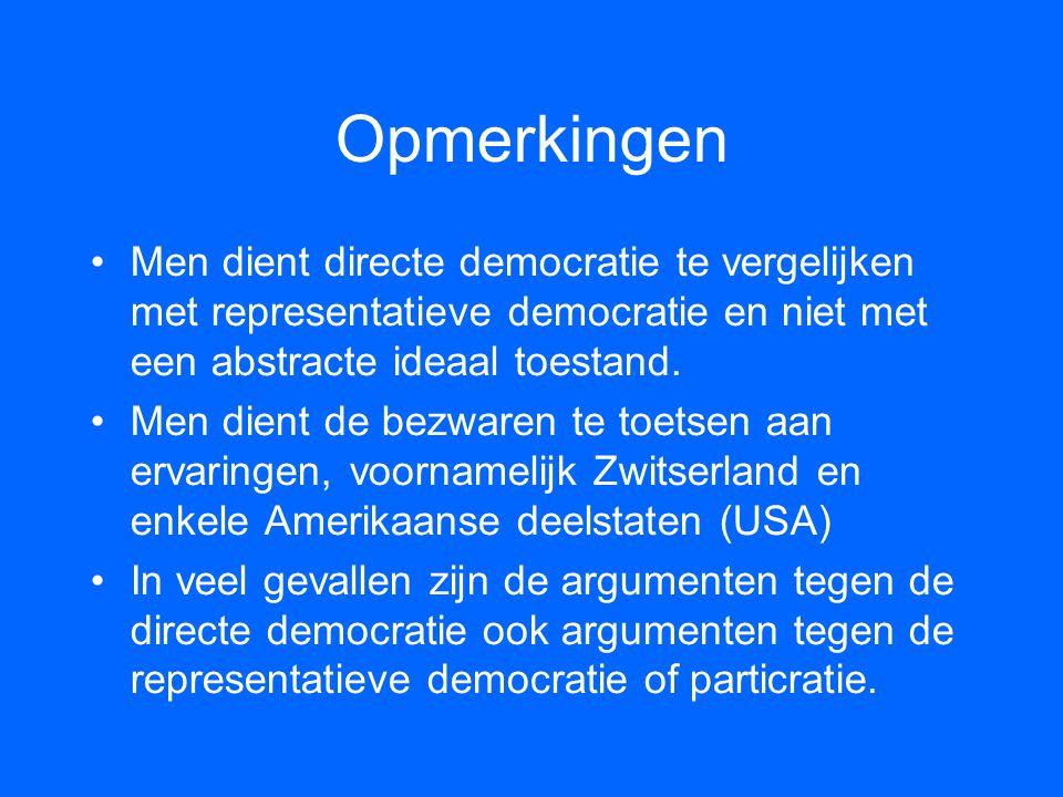 Opmerkingen Men dient directe democratie te vergelijken met representatieve democratie en niet met een abstracte ideaal toestand.