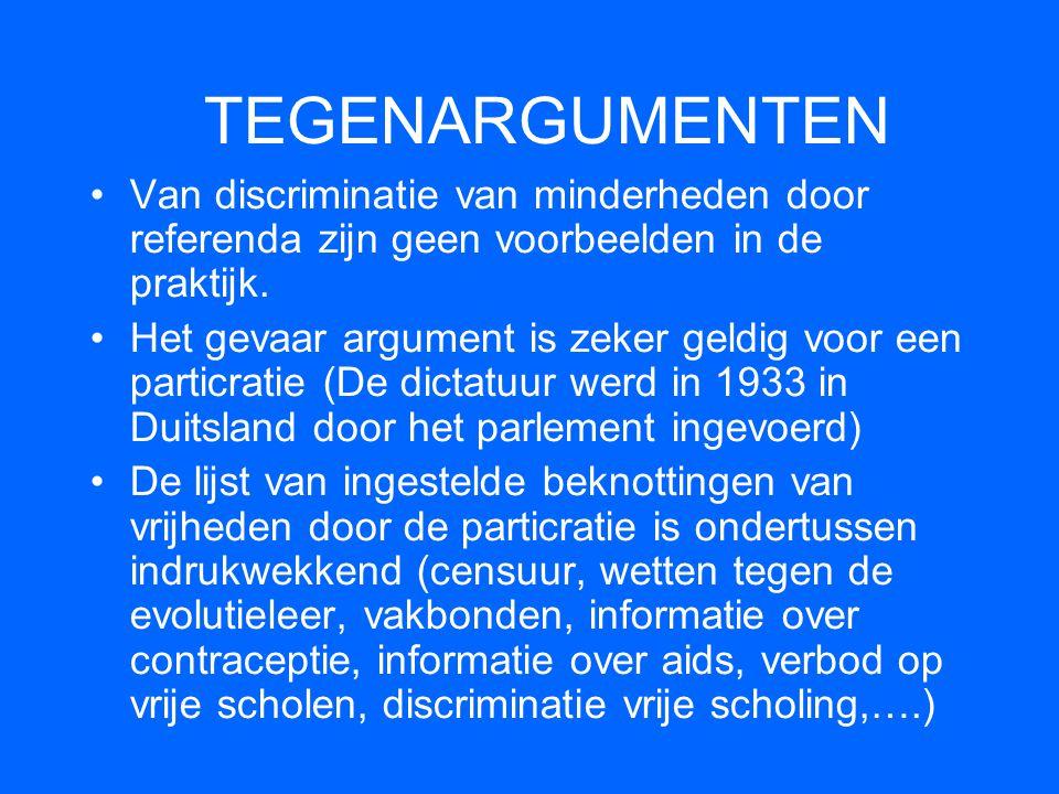 TEGENARGUMENTEN Van discriminatie van minderheden door referenda zijn geen voorbeelden in de praktijk.