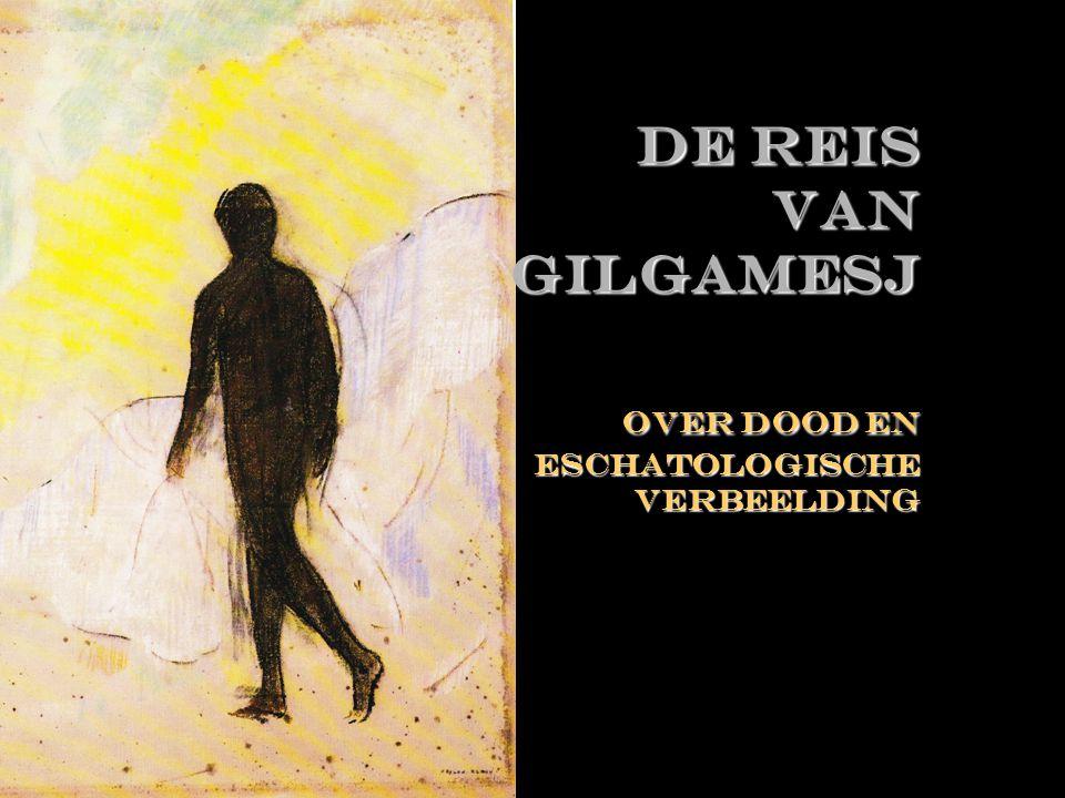 De reis van Gilgamesj Over dood en eschatologische verbeelding