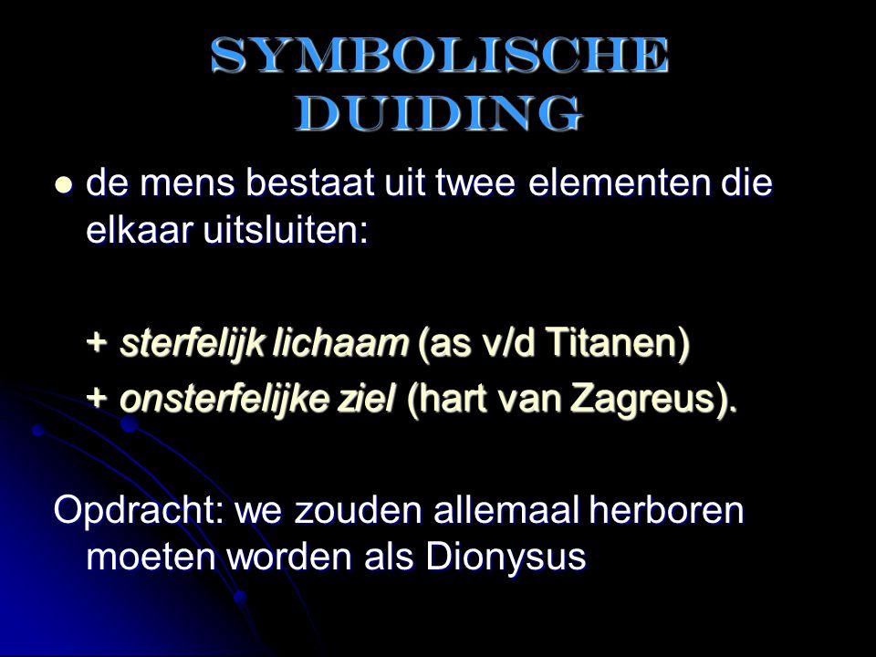 Symbolische duiding de mens bestaat uit twee elementen die elkaar uitsluiten: + sterfelijk lichaam (as v/d Titanen)