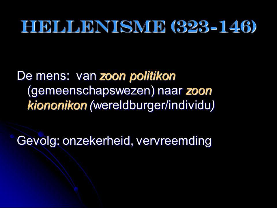 Hellenisme (323-146) De mens: van zoon politikon (gemeenschapswezen) naar zoon kiononikon (wereldburger/individu)