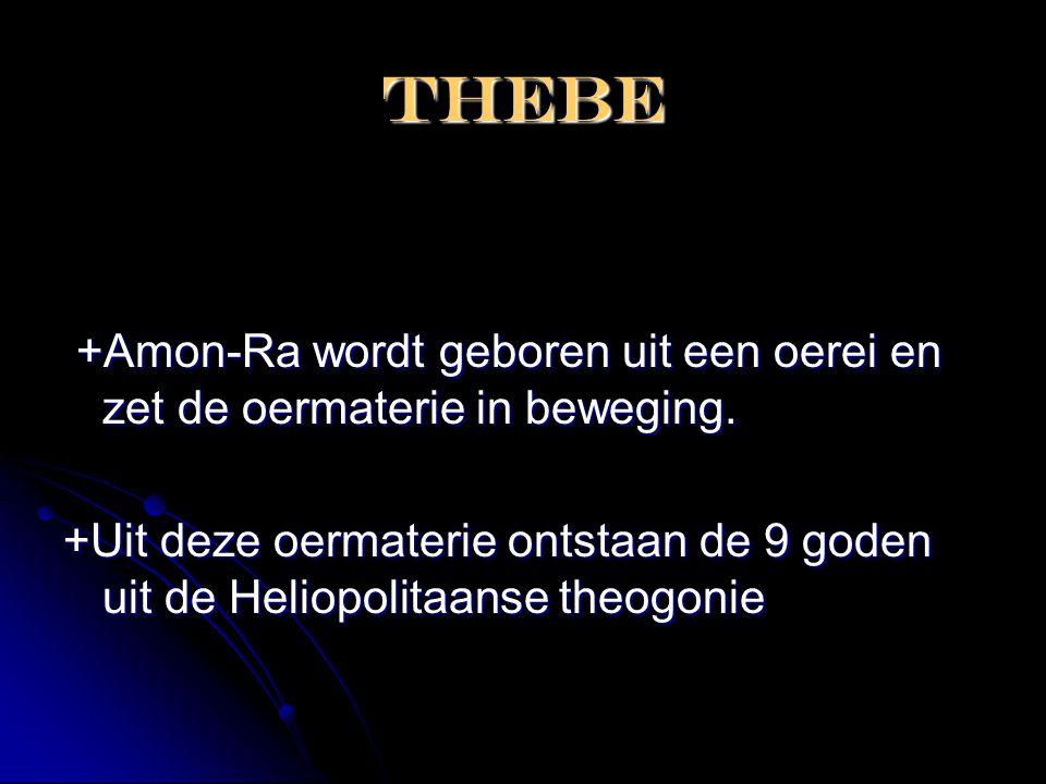 Thebe +Amon-Ra wordt geboren uit een oerei en zet de oermaterie in beweging.