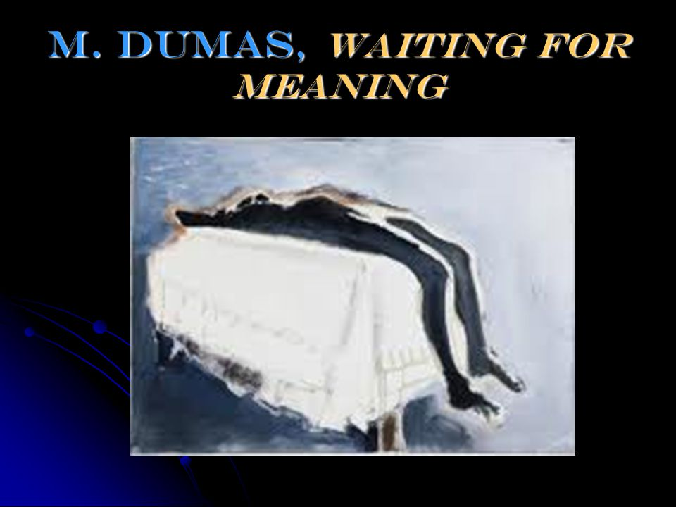m. Dumas, waiting for meaning