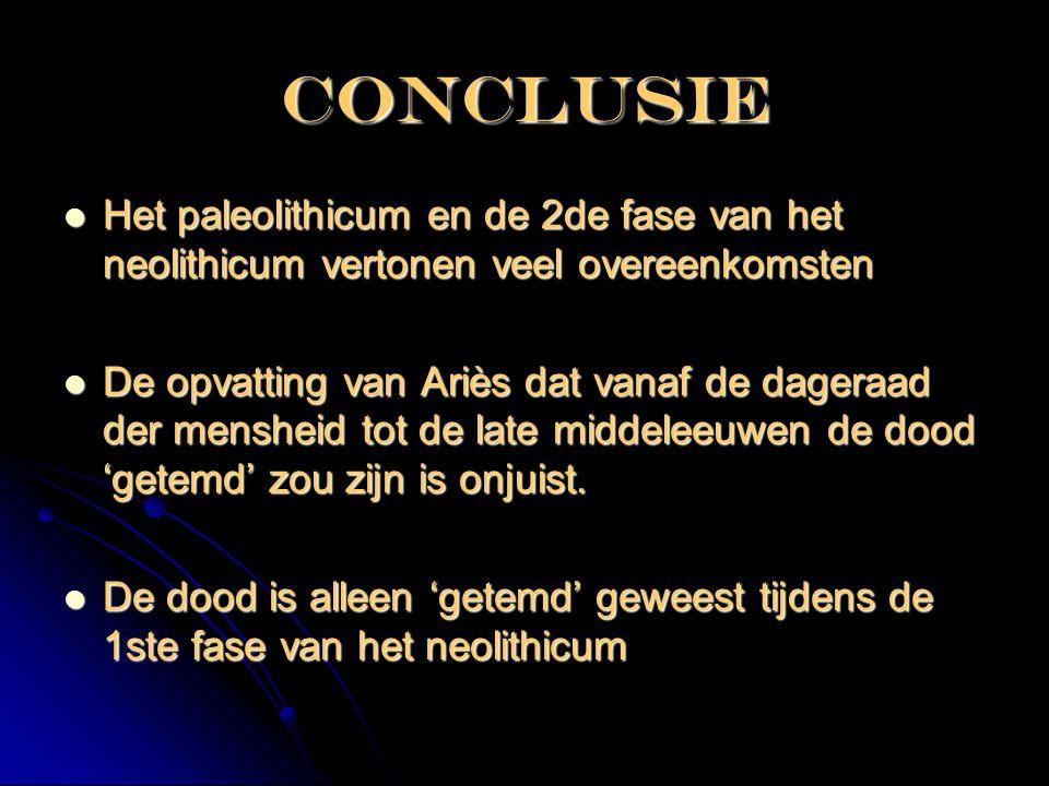 Conclusie Het paleolithicum en de 2de fase van het neolithicum vertonen veel overeenkomsten.