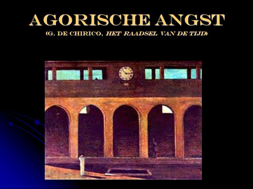 Agorische angst (G. De chirico, Het raadsel van de tijd)