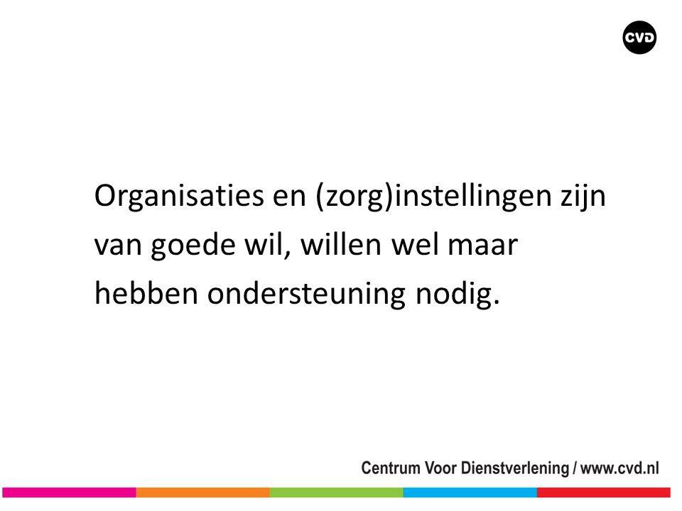 Organisaties en (zorg)instellingen zijn van goede wil, willen wel maar hebben ondersteuning nodig.