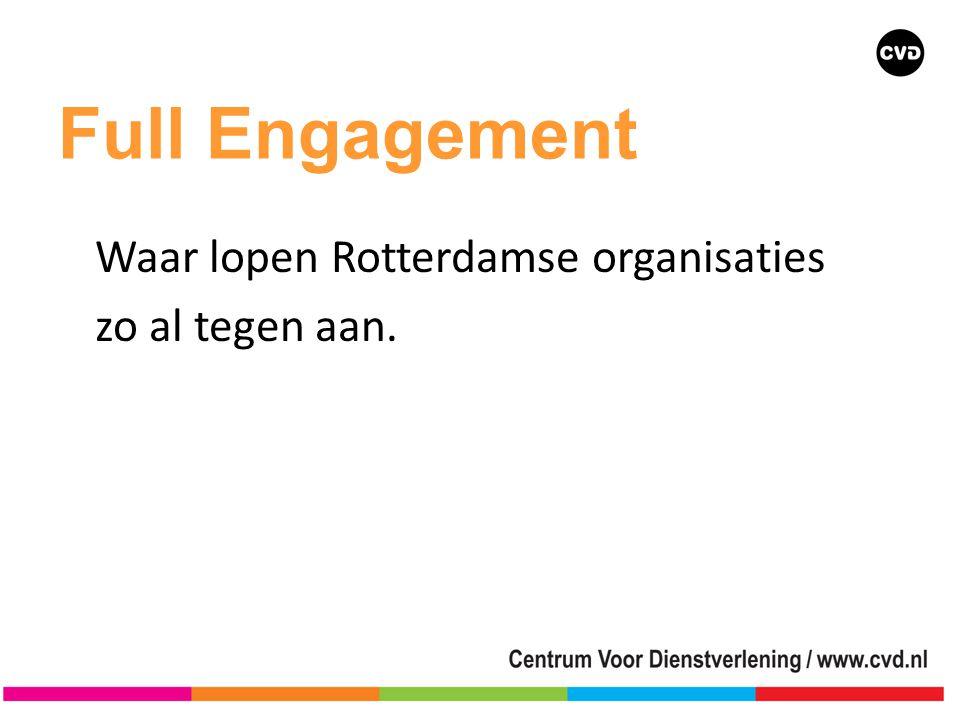 Full Engagement Waar lopen Rotterdamse organisaties zo al tegen aan.
