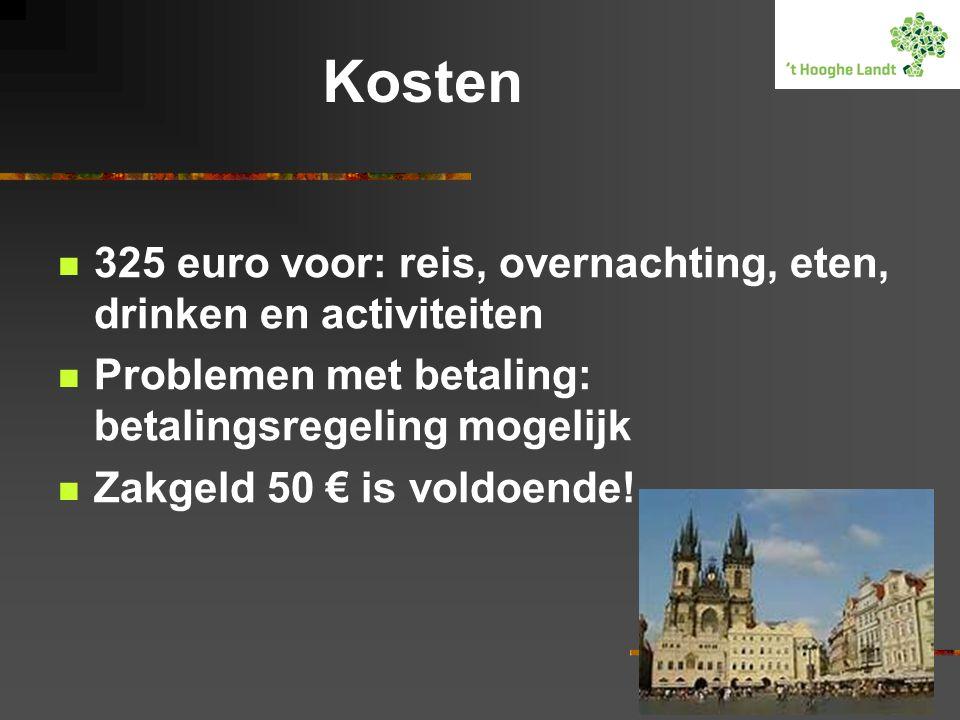 Kosten 325 euro voor: reis, overnachting, eten, drinken en activiteiten. Problemen met betaling: betalingsregeling mogelijk.