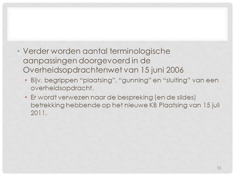 Verder worden aantal terminologische aanpassingen doorgevoerd in de Overheidsopdrachtenwet van 15 juni 2006