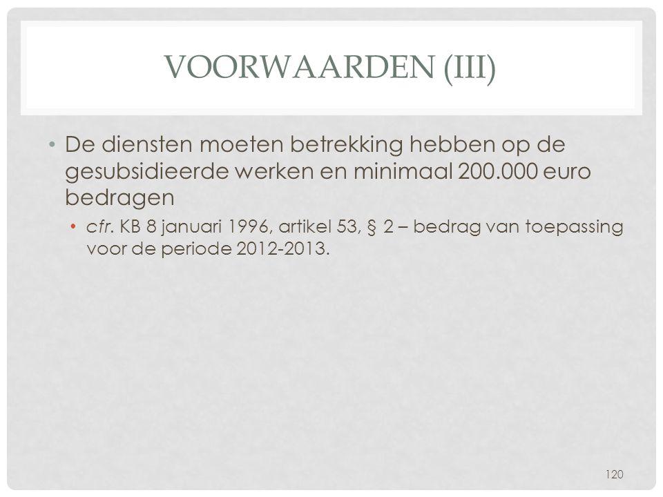 Voorwaarden (III) De diensten moeten betrekking hebben op de gesubsidieerde werken en minimaal 200.000 euro bedragen.