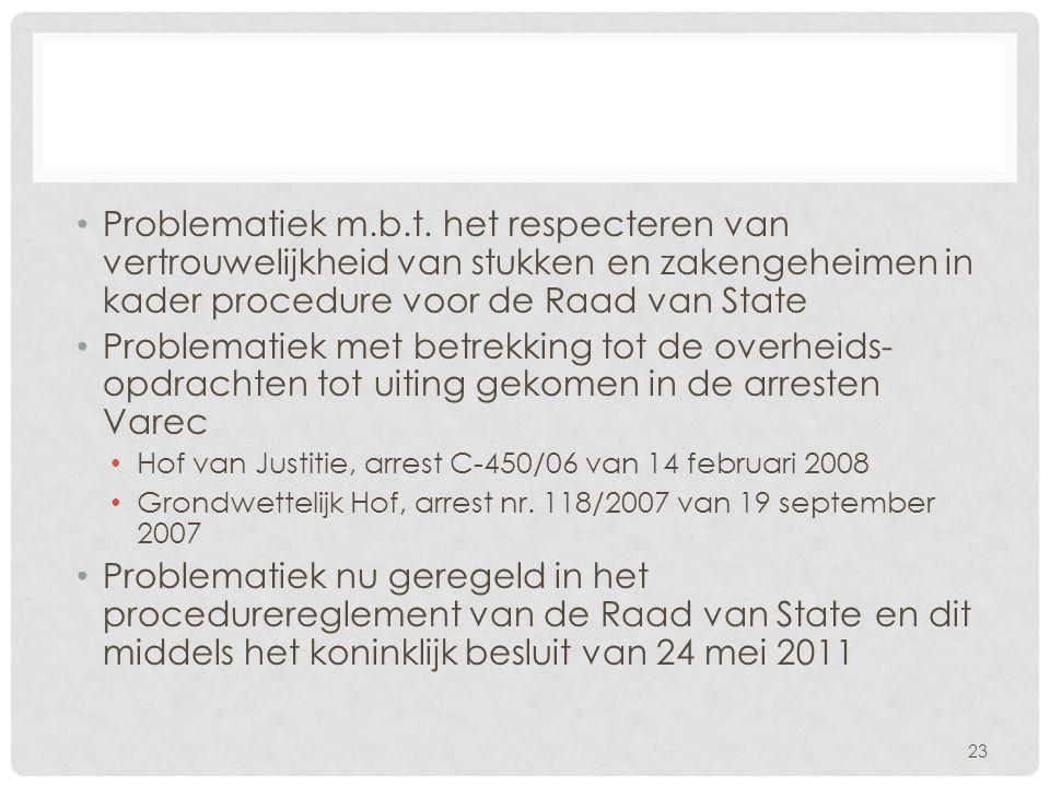 Problematiek m.b.t. het respecteren van vertrouwelijkheid van stukken en zakengeheimen in kader procedure voor de Raad van State