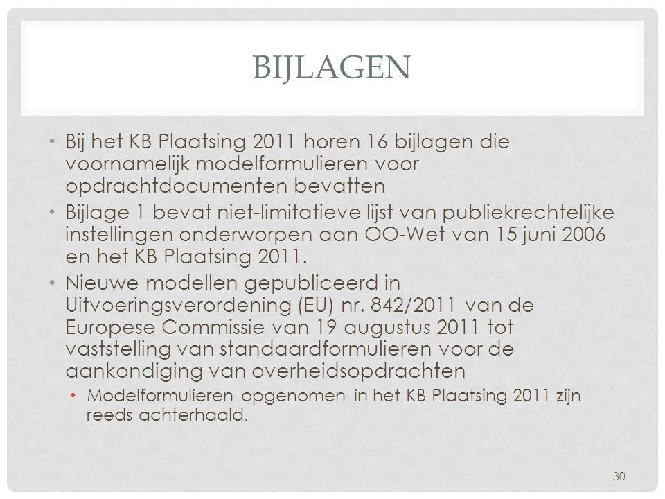 bijlagen Bij het KB Plaatsing 2011 horen 16 bijlagen die voornamelijk modelformulieren voor opdrachtdocumenten bevatten.