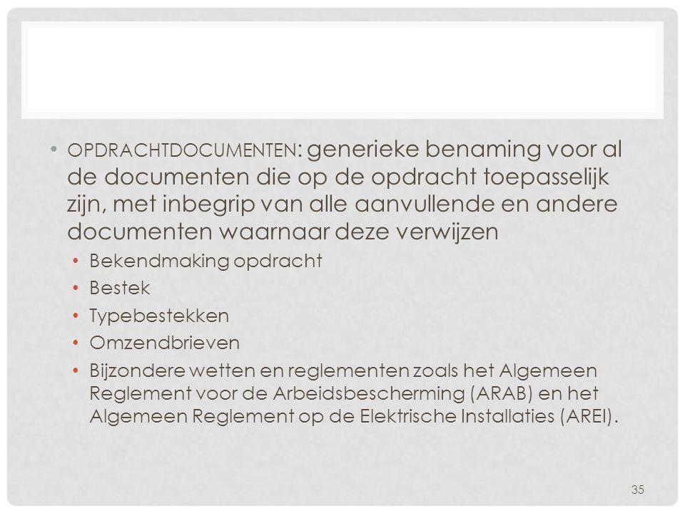 opdrachtdocumenten: generieke benaming voor al de documenten die op de opdracht toepasselijk zijn, met inbegrip van alle aanvullende en andere documenten waarnaar deze verwijzen