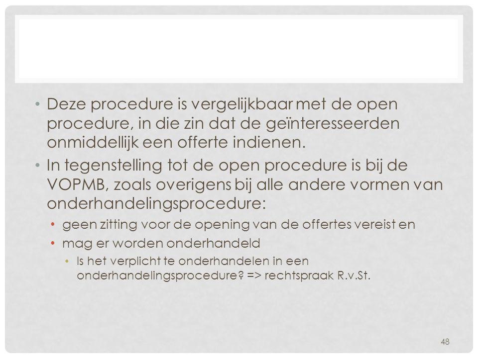 Deze procedure is vergelijkbaar met de open procedure, in die zin dat de geïnteresseerden onmiddellijk een offerte indienen.