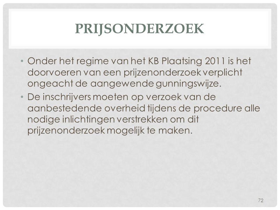 prijsonderzoek Onder het regime van het KB Plaatsing 2011 is het doorvoeren van een prijzenonderzoek verplicht ongeacht de aangewende gunningswijze.