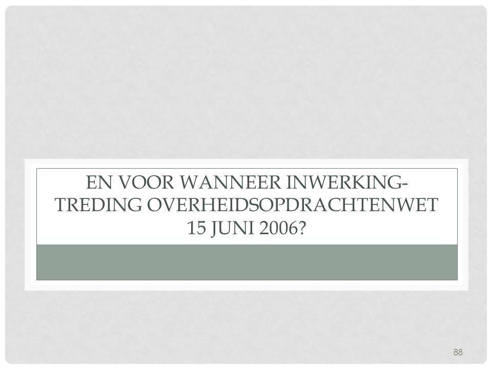 En voor wanneer inwerking-treding OverheidsopdrachtenWet 15 juni 2006
