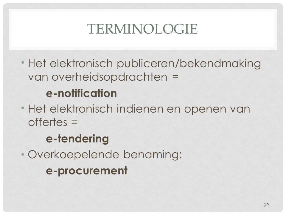 terminologie Het elektronisch publiceren/bekendmaking van overheidsopdrachten = e-notification. Het elektronisch indienen en openen van offertes =