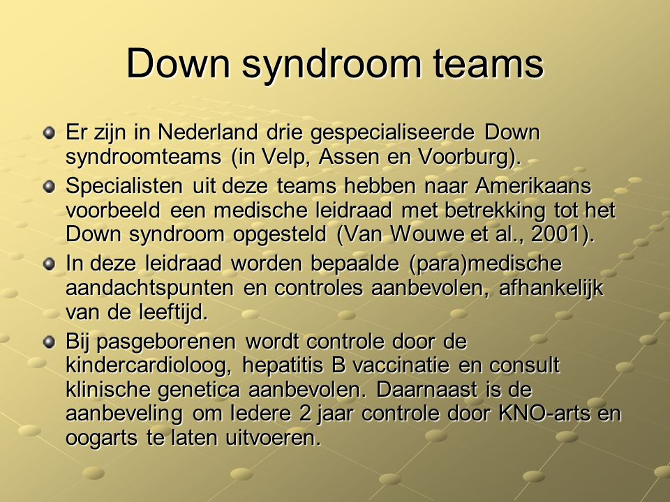 Down syndroom teams Er zijn in Nederland drie gespecialiseerde Down syndroomteams (in Velp, Assen en Voorburg).