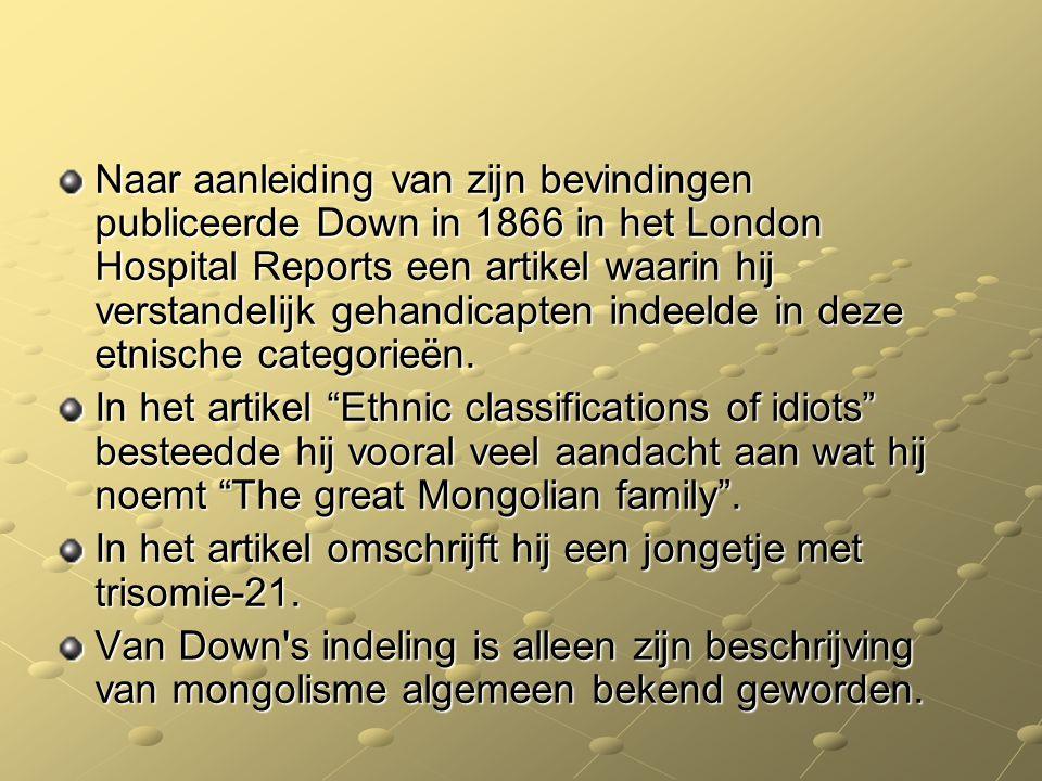 Naar aanleiding van zijn bevindingen publiceerde Down in 1866 in het London Hospital Reports een artikel waarin hij verstandelijk gehandicapten indeelde in deze etnische categorieën.